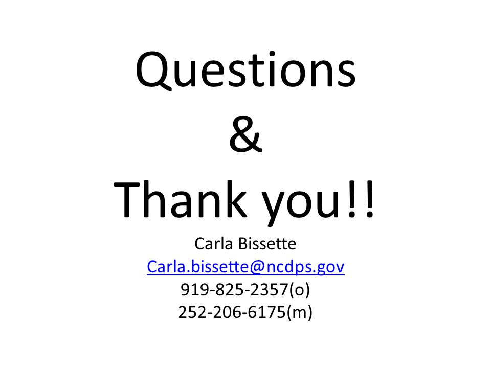 Questions & Thank you!! Carla Bissette Carla.bissette@ncdps.gov