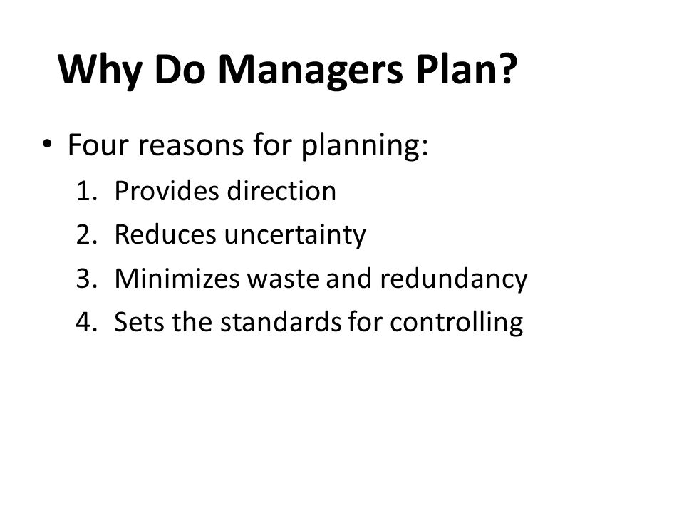 Why Do Managers Plan Four reasons for planning: Provides direction