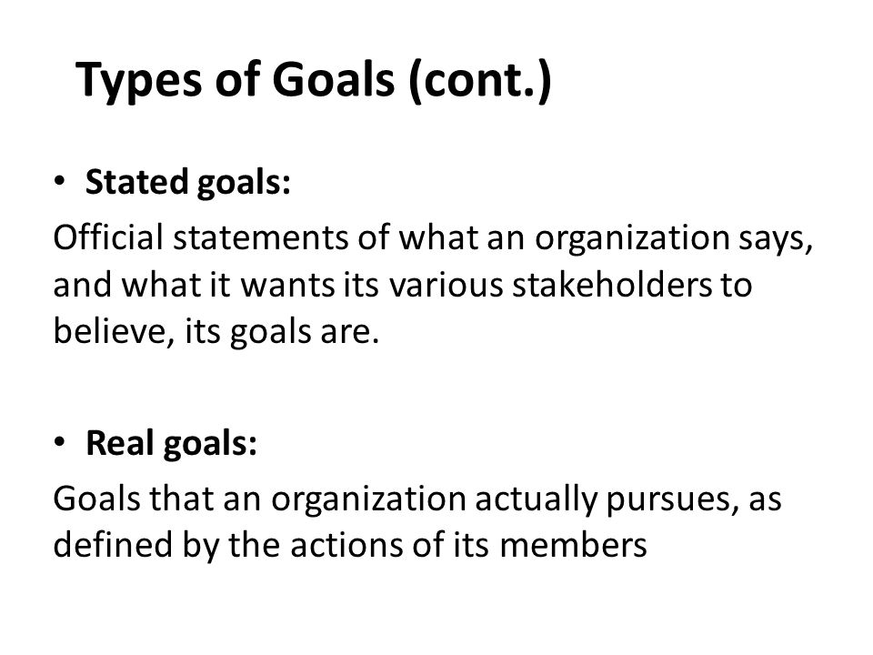 Types of Goals (cont.) Stated goals: