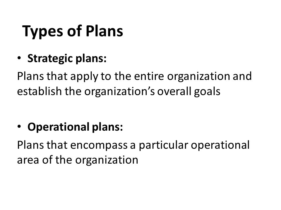 Types of Plans Strategic plans: