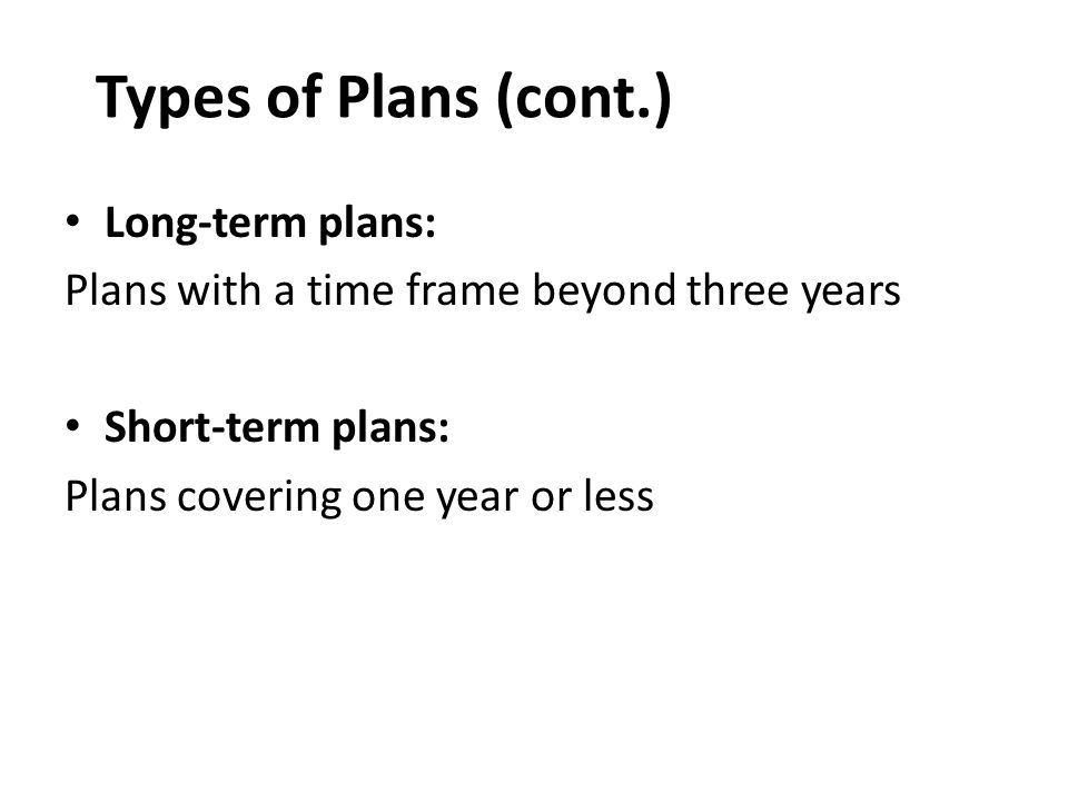 Types of Plans (cont.) Long-term plans: