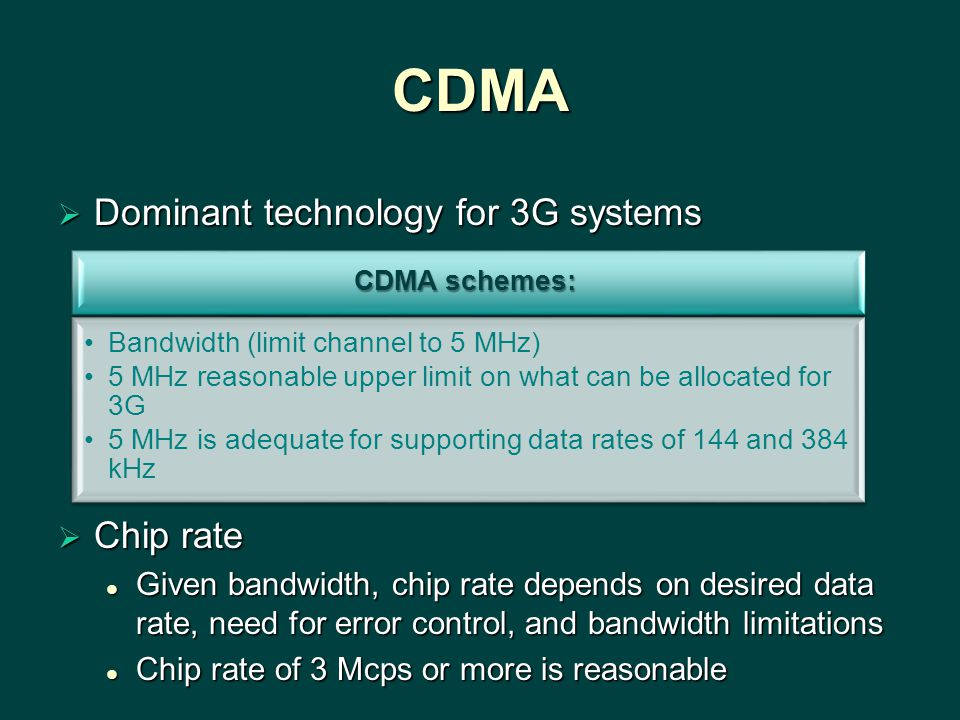 CDMA Dominant technology for 3G systems Chip rate