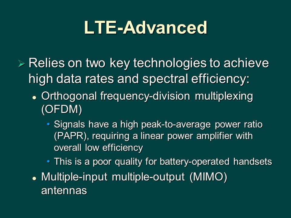 LTE-Advanced Relies on two key technologies to achieve high data rates and spectral efficiency: Orthogonal frequency-division multiplexing (OFDM)