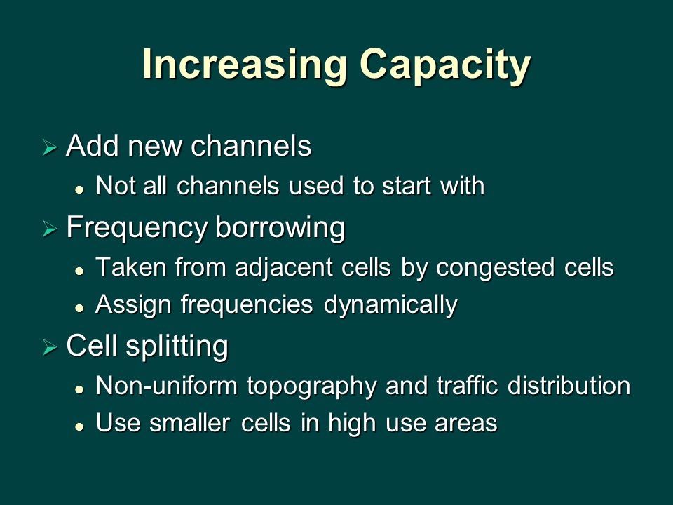 Increasing Capacity Add new channels Frequency borrowing