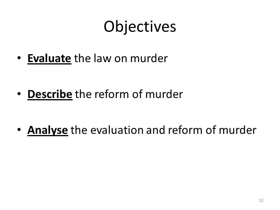 Objectives Evaluate the law on murder Describe the reform of murder