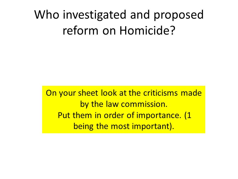 Who investigated and proposed reform on Homicide