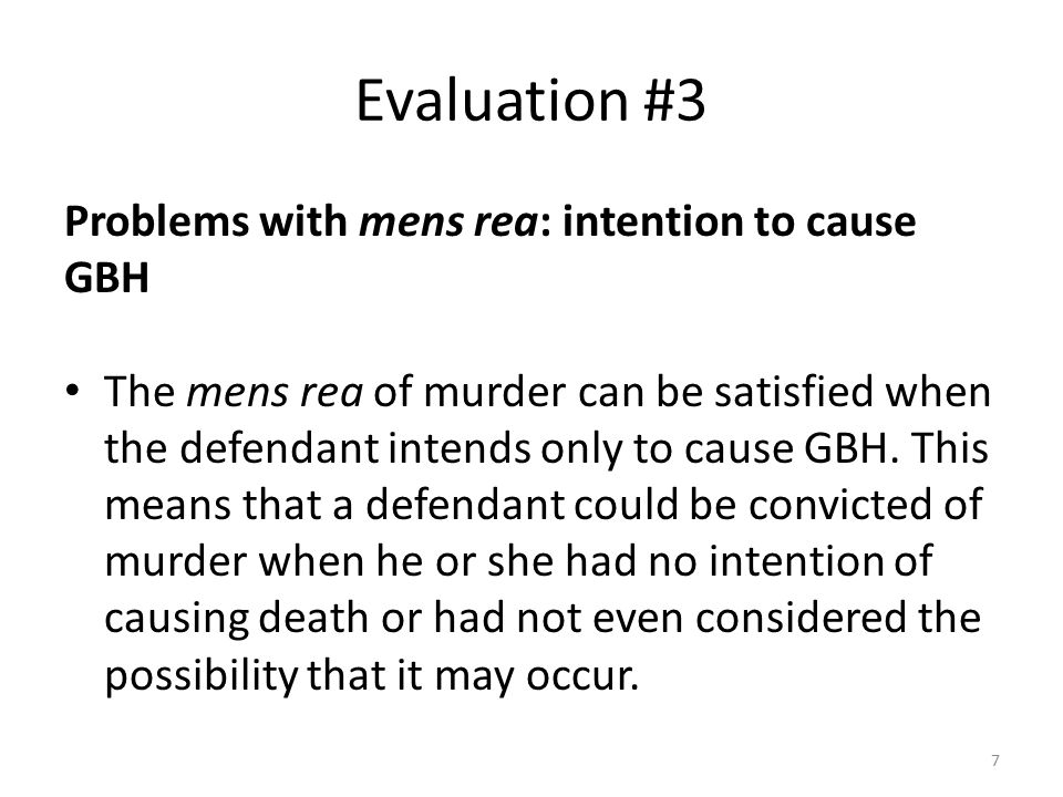 Evaluation #3 Problems with mens rea: intention to cause GBH