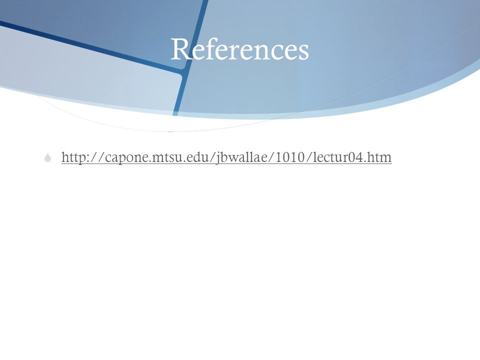 References http://capone.mtsu.edu/jbwallae/1010/lectur04.htm