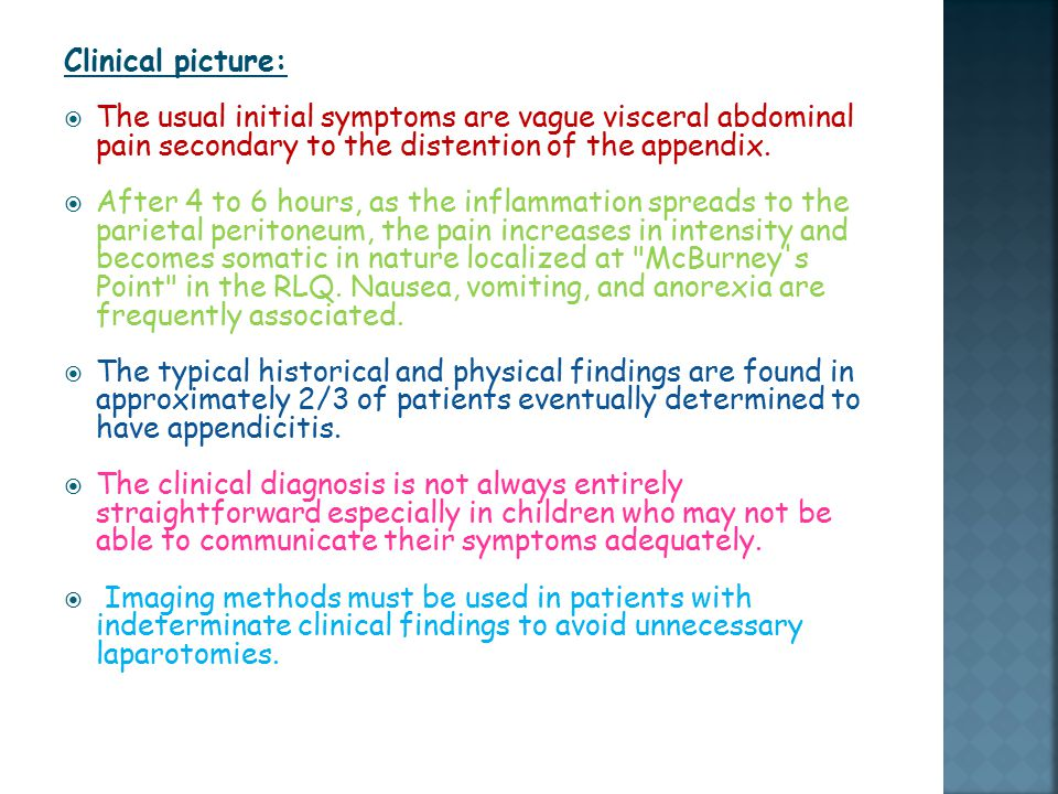 Clinical picture: The usual initial symptoms are vague visceral abdominal pain secondary to the distention of the appendix.