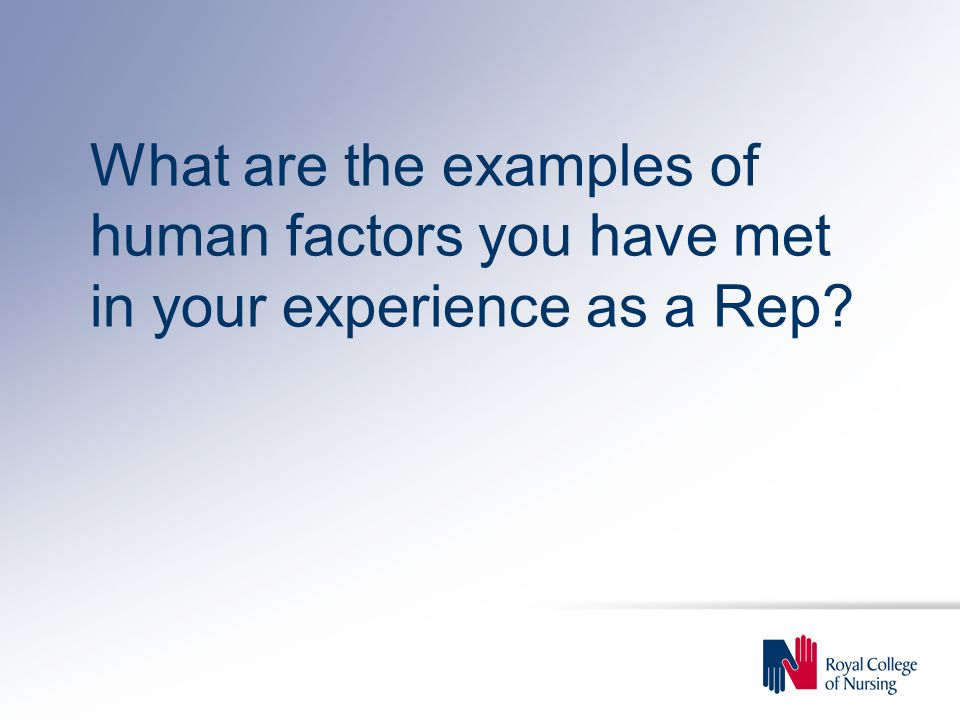 What are the examples of human factors you have met in your experience as a Rep