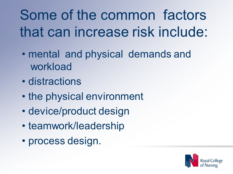 Some of the common factors that can increase risk include: