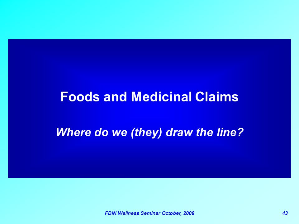 Foods and Medicinal Claims Where do we (they) draw the line