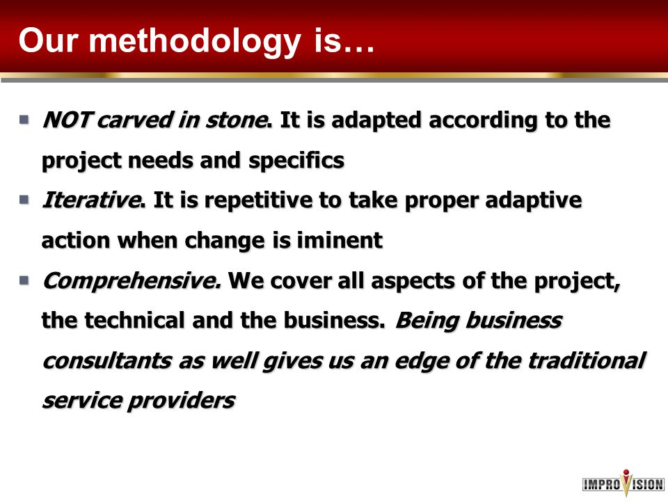 Our methodology is… NOT carved in stone. It is adapted according to the project needs and specifics.