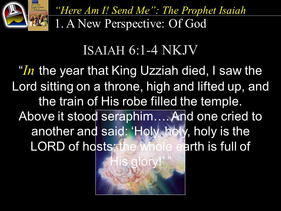 ISAIAH 6:1-4 NKJV 1. A New Perspective: Of God