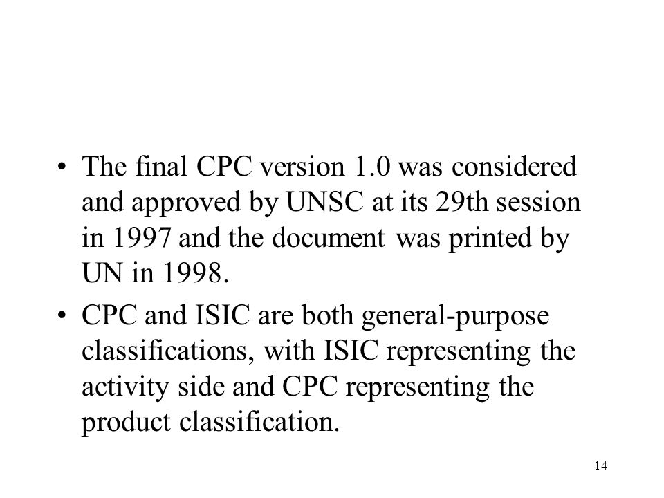 The final CPC version 1.0 was considered and approved by UNSC at its 29th session in 1997 and the document was printed by UN in 1998.