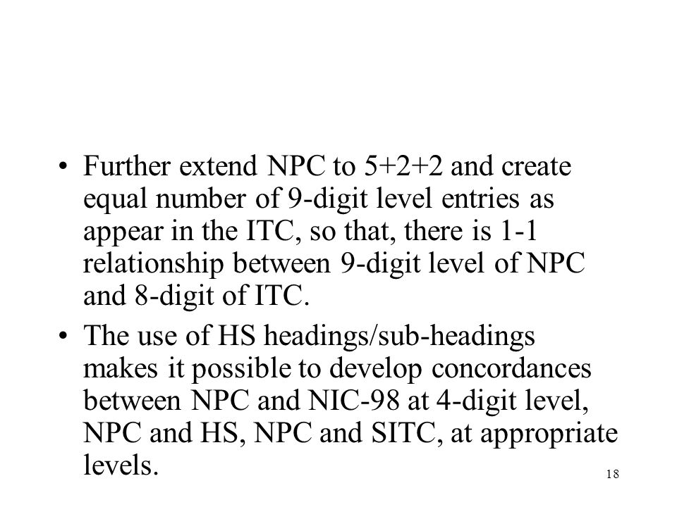 Further extend NPC to 5+2+2 and create equal number of 9-digit level entries as appear in the ITC, so that, there is 1-1 relationship between 9-digit level of NPC and 8-digit of ITC.