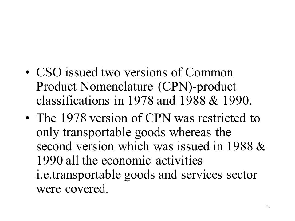 CSO issued two versions of Common Product Nomenclature (CPN)-product classifications in 1978 and 1988 & 1990.