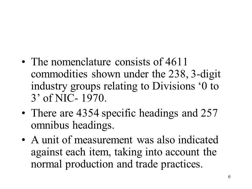 The nomenclature consists of 4611 commodities shown under the 238, 3-digit industry groups relating to Divisions '0 to 3' of NIC- 1970.