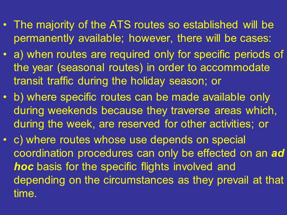The majority of the ATS routes so established will be permanently available; however, there will be cases: