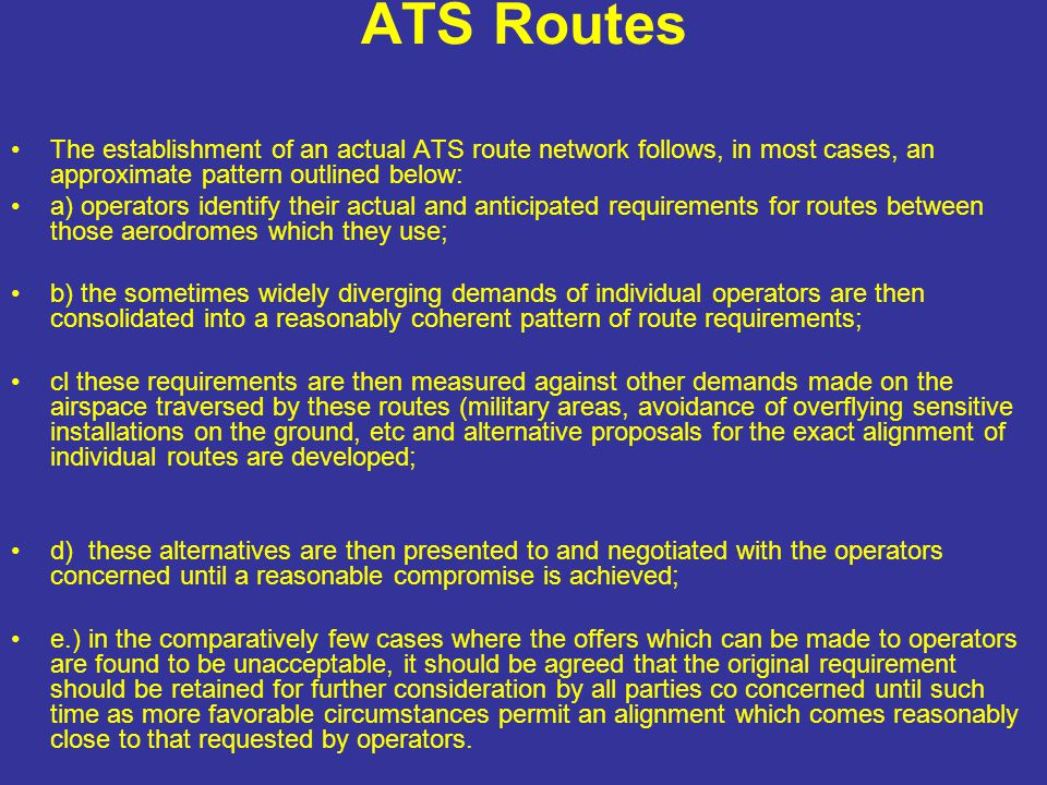 ATS Routes The establishment of an actual ATS route network follows, in most cases, an approximate pattern outlined below: