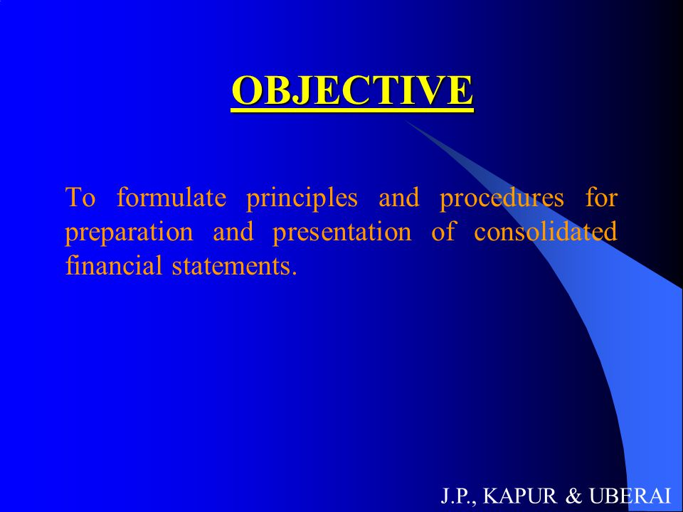 OBJECTIVE To formulate principles and procedures for preparation and presentation of consolidated financial statements.