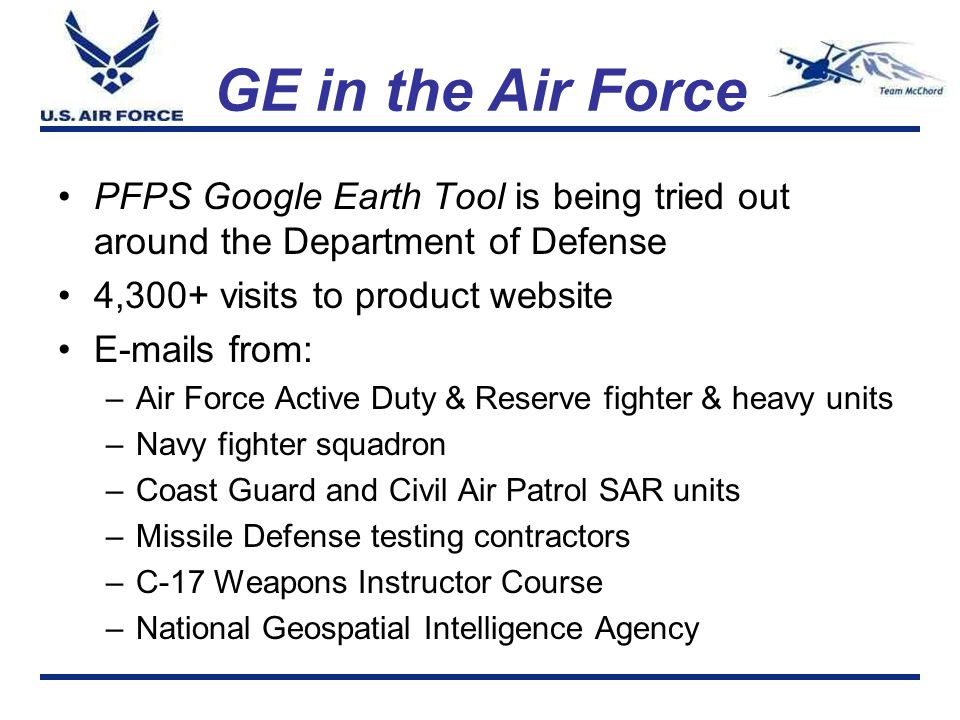 GE in the Air Force PFPS Google Earth Tool is being tried out around the Department of Defense. 4,300+ visits to product website.