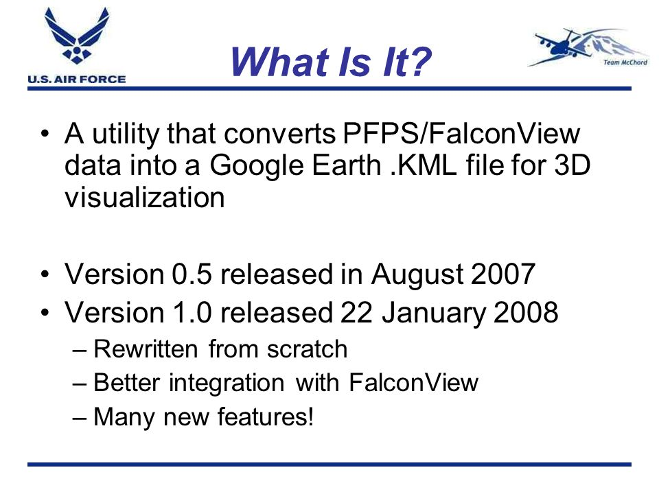What Is It A utility that converts PFPS/FalconView data into a Google Earth .KML file for 3D visualization.
