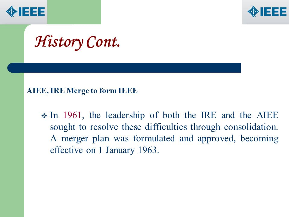 History Cont. AIEE, IRE Merge to form IEEE.