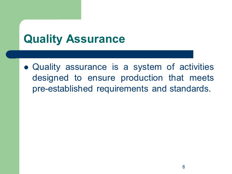 Quality Assurance Quality assurance is a system of activities designed to ensure production that meets pre-established requirements and standards.