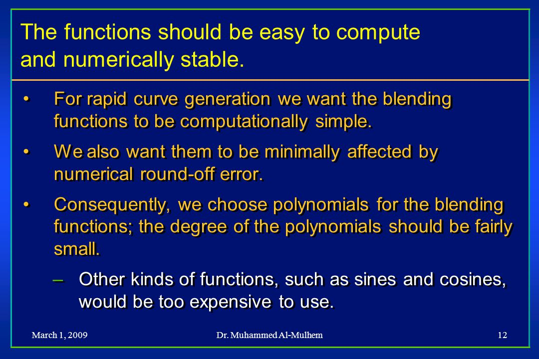 The functions should be easy to compute and numerically stable.