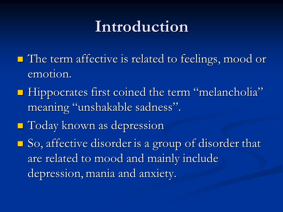 Introduction The term affective is related to feelings, mood or emotion.