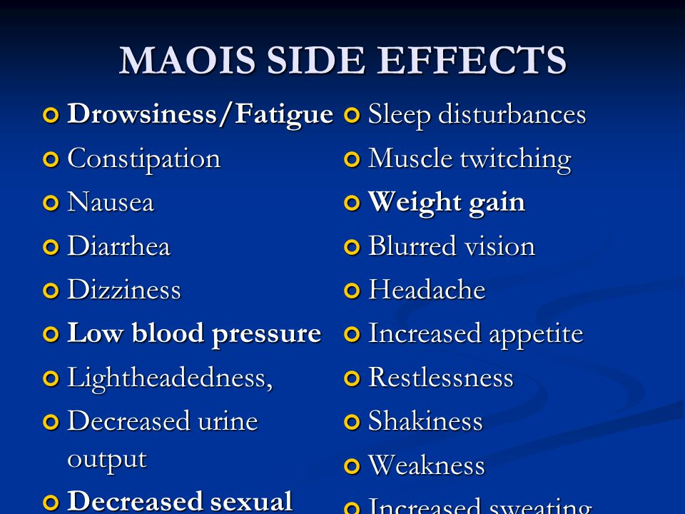 MAOIS SIDE EFFECTS Drowsiness/Fatigue Sleep disturbances Constipation