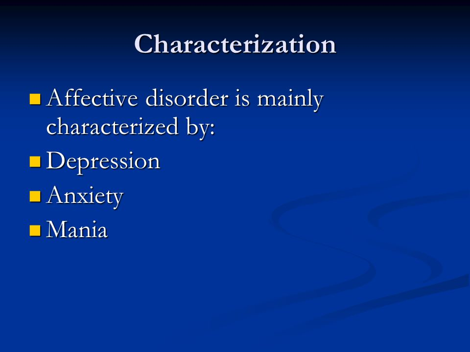 Characterization Affective disorder is mainly characterized by: