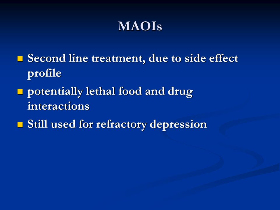 MAOIs Second line treatment, due to side effect profile