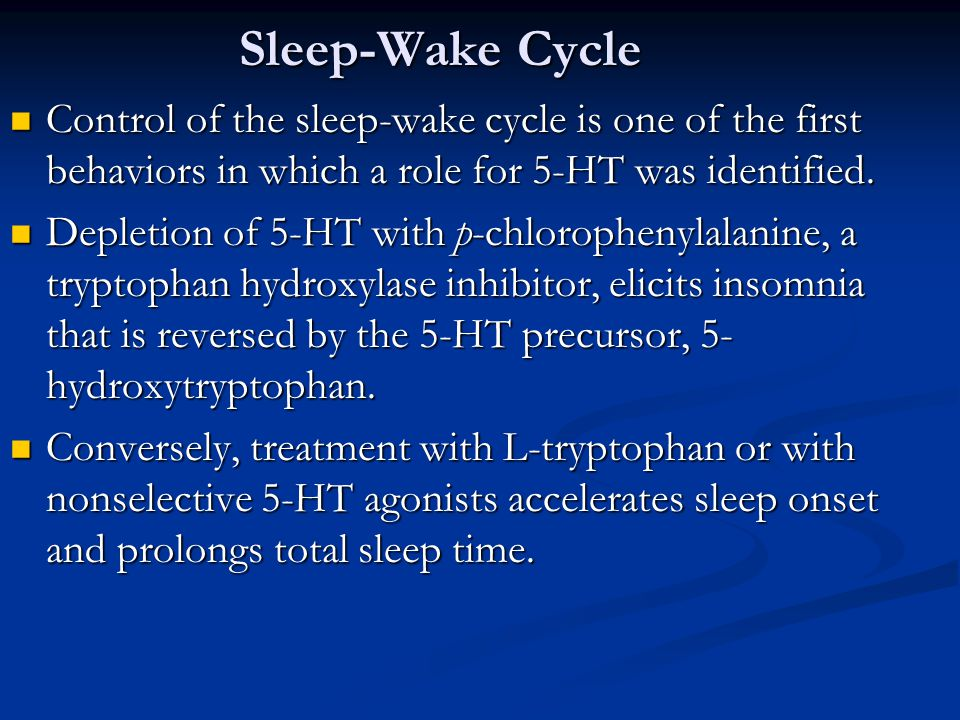 Sleep-Wake Cycle Control of the sleep-wake cycle is one of the first behaviors in which a role for 5-HT was identified.