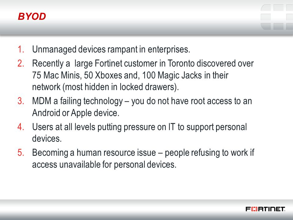 BYOD Unmanaged devices rampant in enterprises.