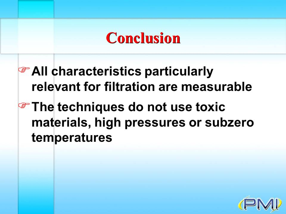 Conclusion All characteristics particularly relevant for filtration are measurable.