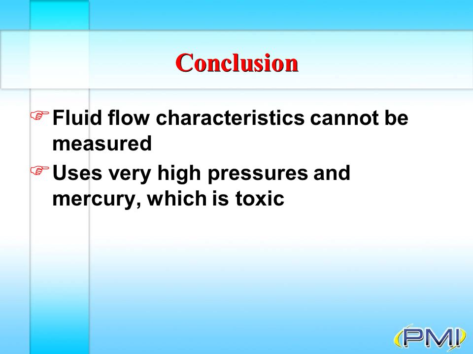 Conclusion Fluid flow characteristics cannot be measured