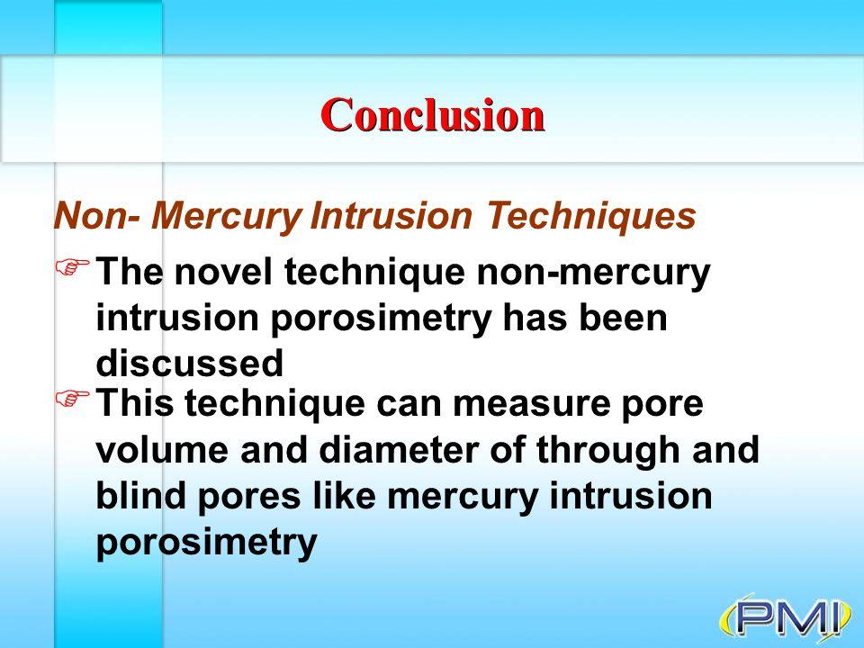 Conclusion Non- Mercury Intrusion Techniques