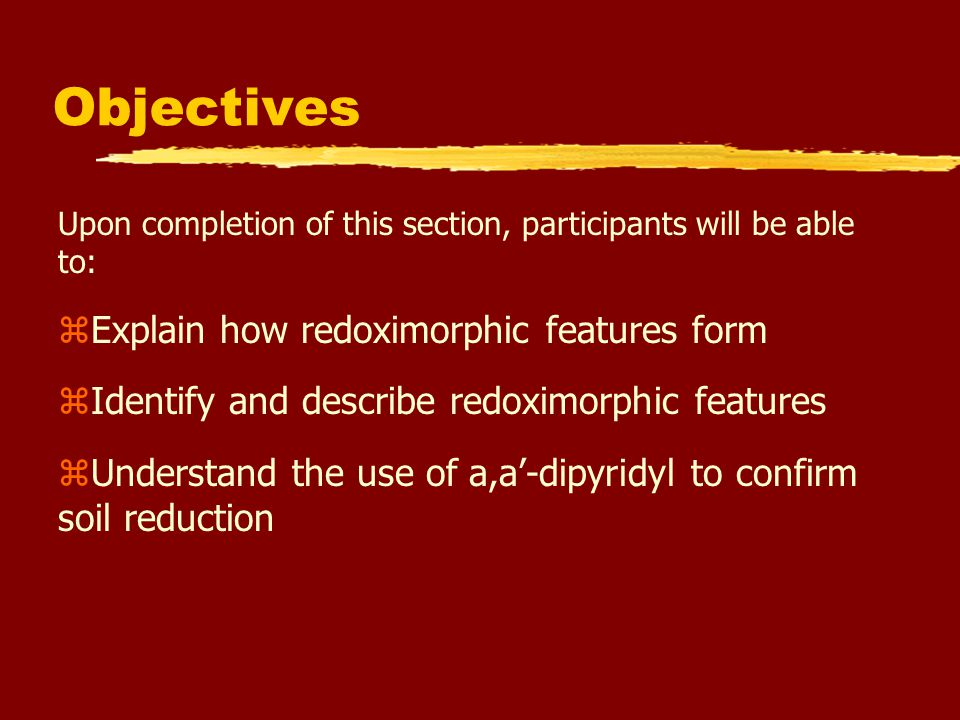 Objectives Explain how redoximorphic features form