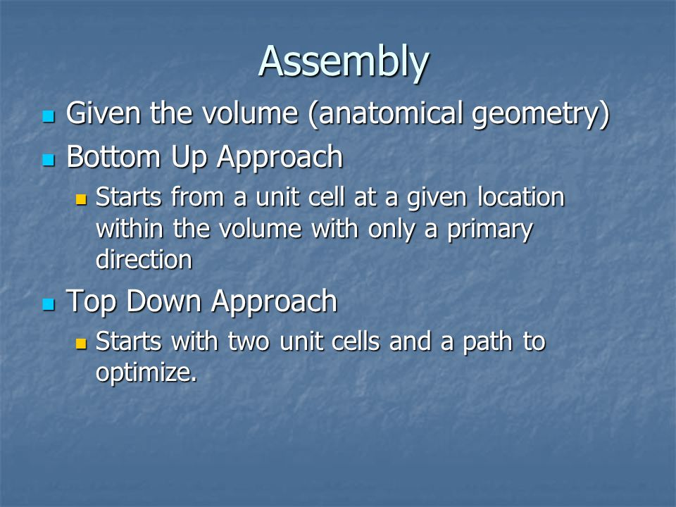 Assembly Given the volume (anatomical geometry) Bottom Up Approach