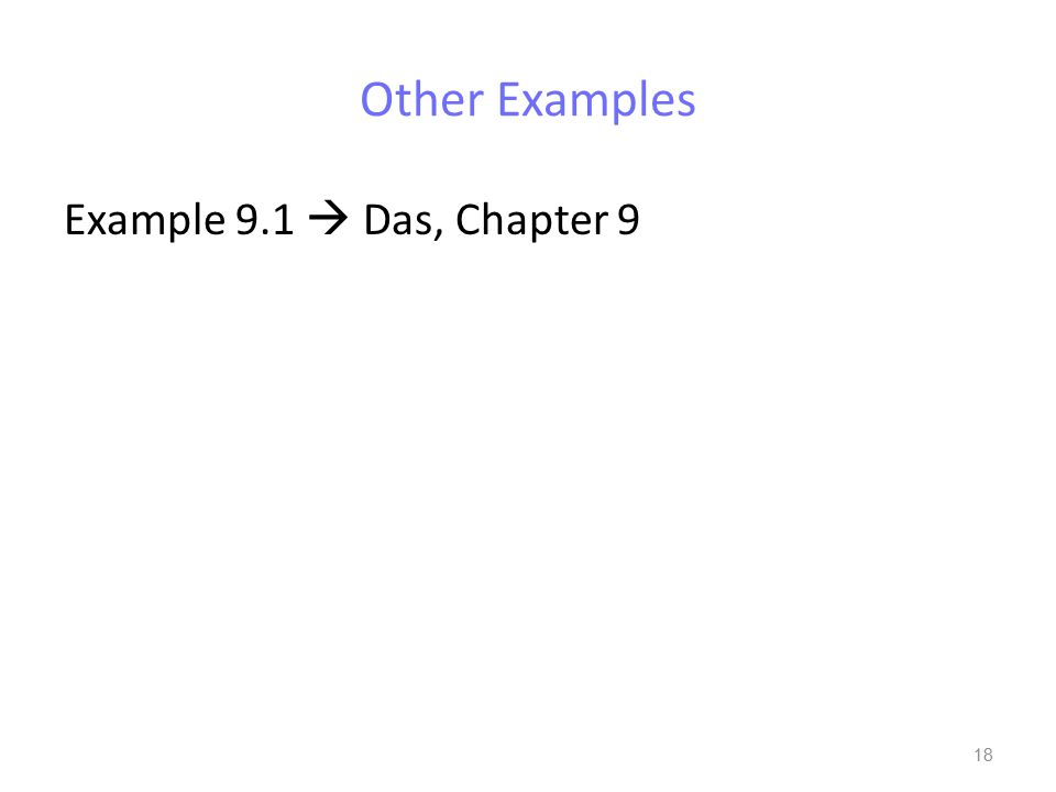 Other Examples Example 9.1  Das, Chapter 9