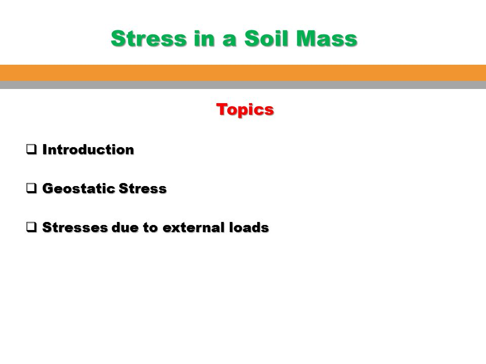 Topics Introduction Geostatic Stress Stresses due to external loads
