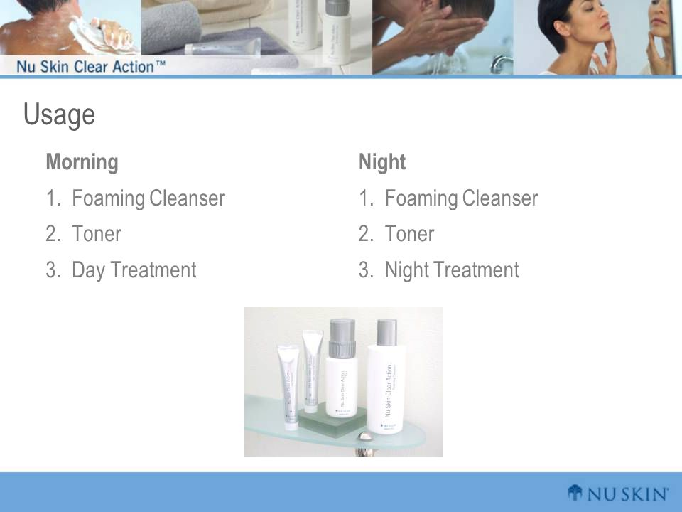 Usage Morning 1. Foaming Cleanser 2. Toner 3. Day Treatment Night