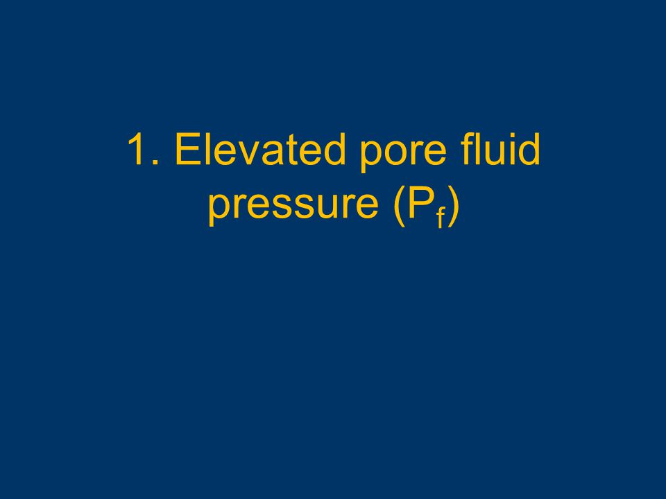 1. Elevated pore fluid pressure (Pf)