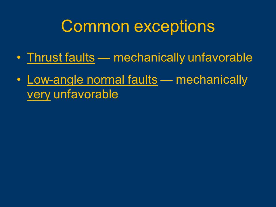 Common exceptions Thrust faults — mechanically unfavorable
