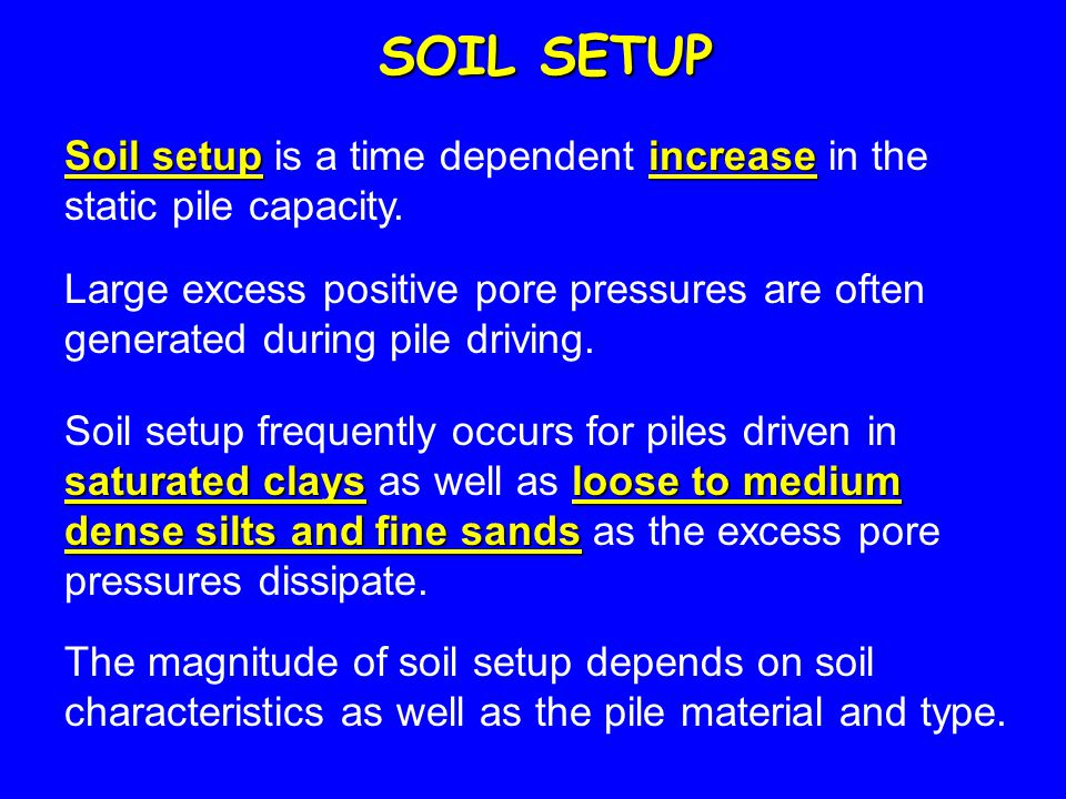 SOIL SETUP Soil setup is a time dependent increase in the static pile capacity.