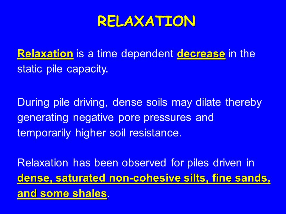 RELAXATION Relaxation is a time dependent decrease in the static pile capacity.