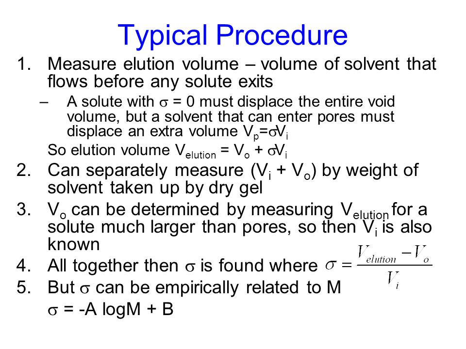 Typical Procedure Measure elution volume – volume of solvent that flows before any solute exits.