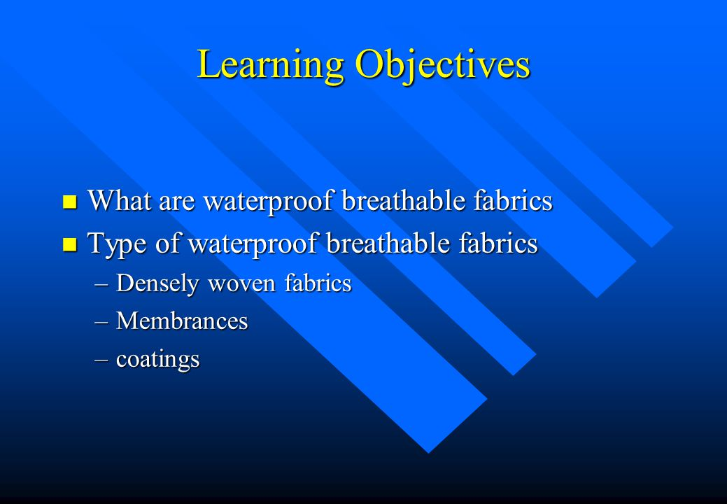 Learning Objectives What are waterproof breathable fabrics
